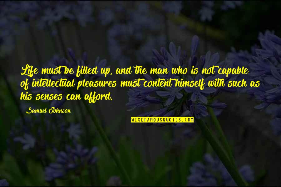 Life Is Filled With Quotes By Samuel Johnson: Life must be filled up, and the man