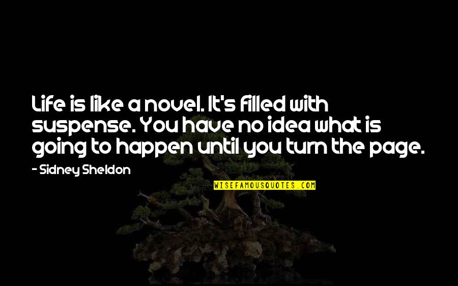 Life Is Filled With Quotes By Sidney Sheldon: Life is like a novel. It's filled with