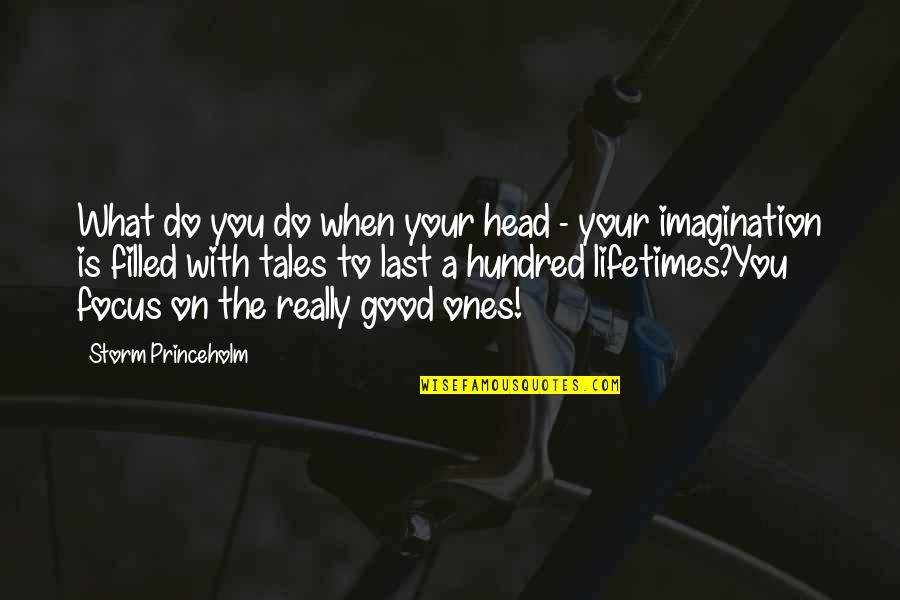 Life Is Filled With Quotes By Storm Princeholm: What do you do when your head -