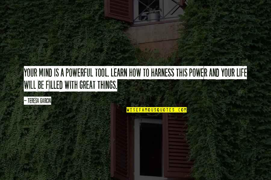 Life Is Filled With Quotes By Teresa Garcia: Your mind is a powerful tool. Learn how
