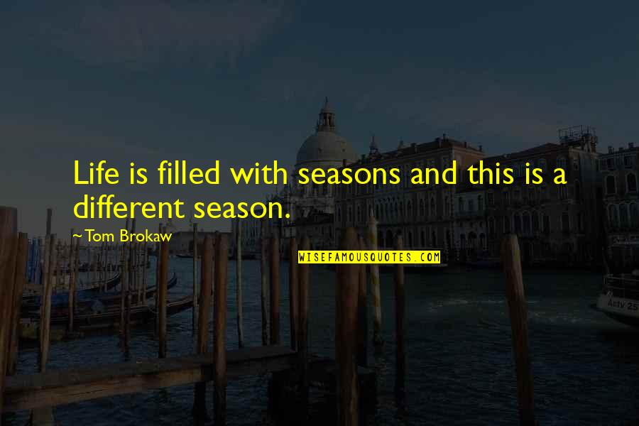 Life Is Filled With Quotes By Tom Brokaw: Life is filled with seasons and this is