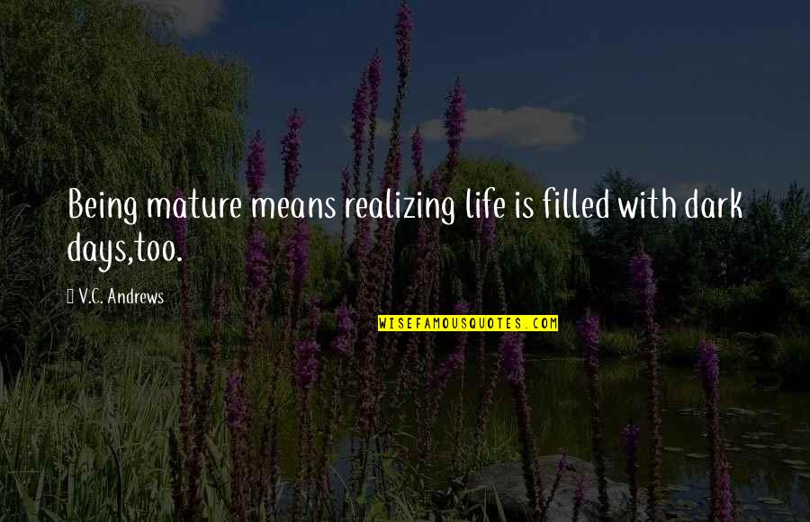 Life Is Filled With Quotes By V.C. Andrews: Being mature means realizing life is filled with