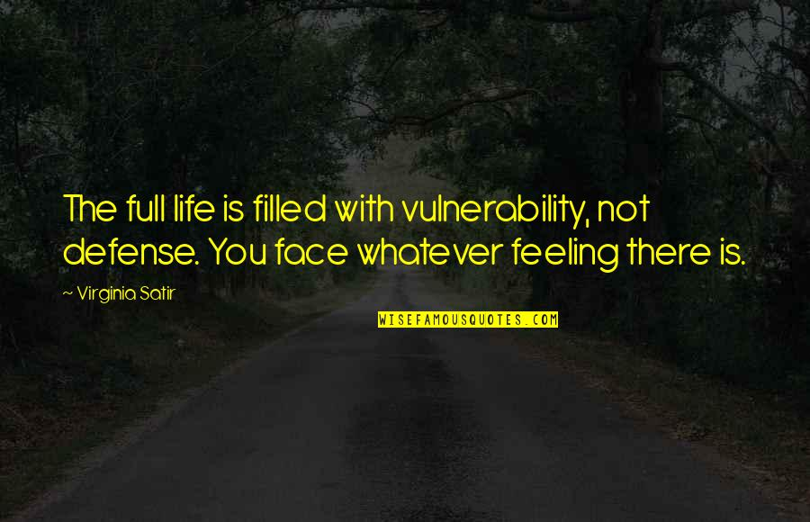 Life Is Filled With Quotes By Virginia Satir: The full life is filled with vulnerability, not