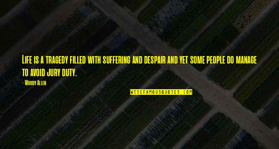 Life Is Filled With Quotes By Woody Allen: Life is a tragedy filled with suffering and