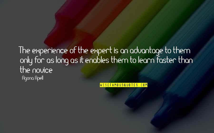 Life Is For Learning Quotes By Agona Apell: The experience of the expert is an advantage