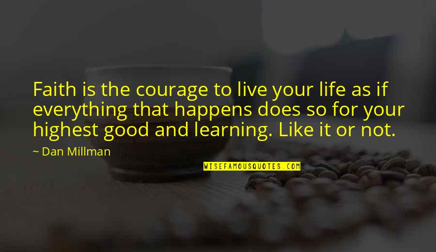 Life Is For Learning Quotes By Dan Millman: Faith is the courage to live your life