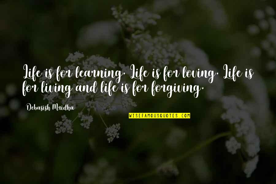 Life Is For Learning Quotes By Debasish Mridha: Life is for learning. Life is for loving.