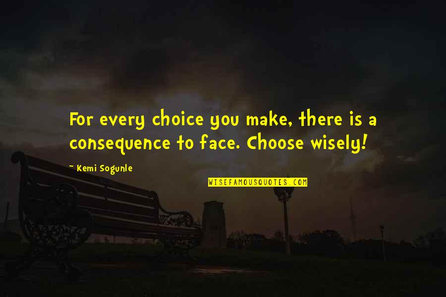 Life Is For Learning Quotes By Kemi Sogunle: For every choice you make, there is a