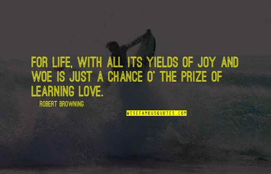 Life Is For Learning Quotes By Robert Browning: For life, with all its yields of joy