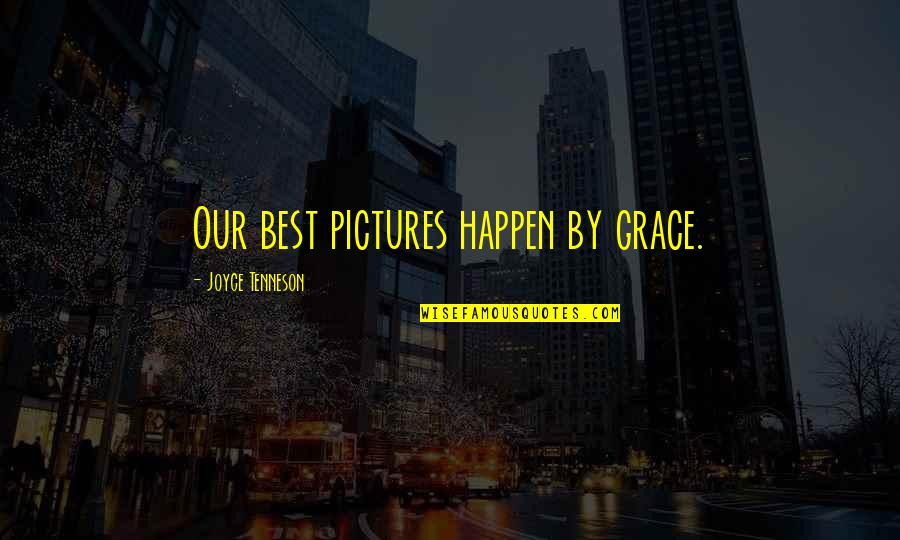 Life Is Great Images And Quotes By Joyce Tenneson: Our best pictures happen by grace.