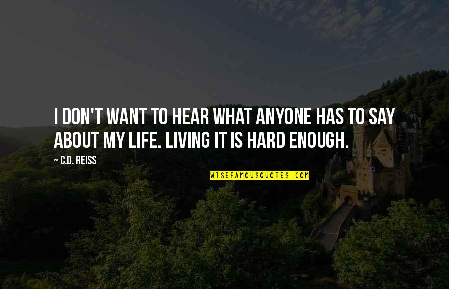 Life Is Hard Funny Quotes By C.D. Reiss: I don't want to hear what anyone has