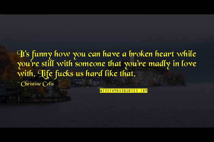 Life Is Hard Funny Quotes By Christine Celis: It's funny how you can have a broken