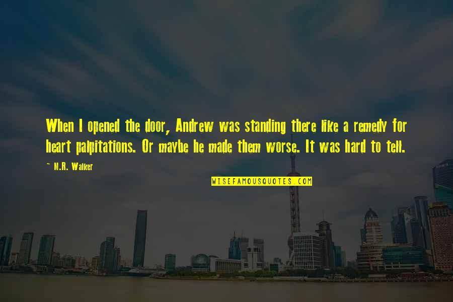 Life Is Hard Funny Quotes By N.R. Walker: When I opened the door, Andrew was standing