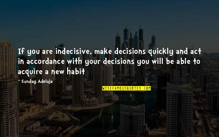 Life Is Indecisive Quotes By Sunday Adelaja: If you are indecisive, make decisions quickly and