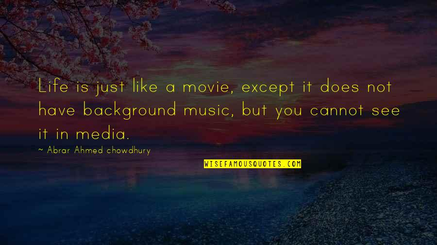Life Is Like Music Quotes By Abrar Ahmed Chowdhury: Life is just like a movie, except it