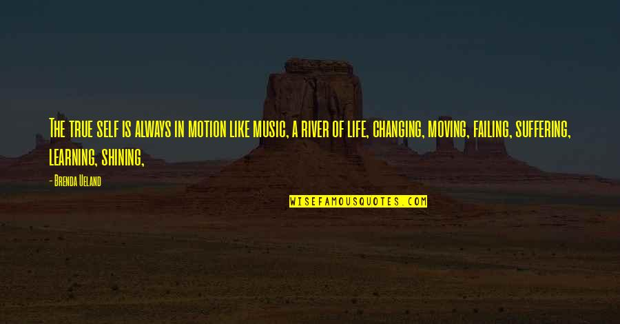 Life Is Like Music Quotes By Brenda Ueland: The true self is always in motion like