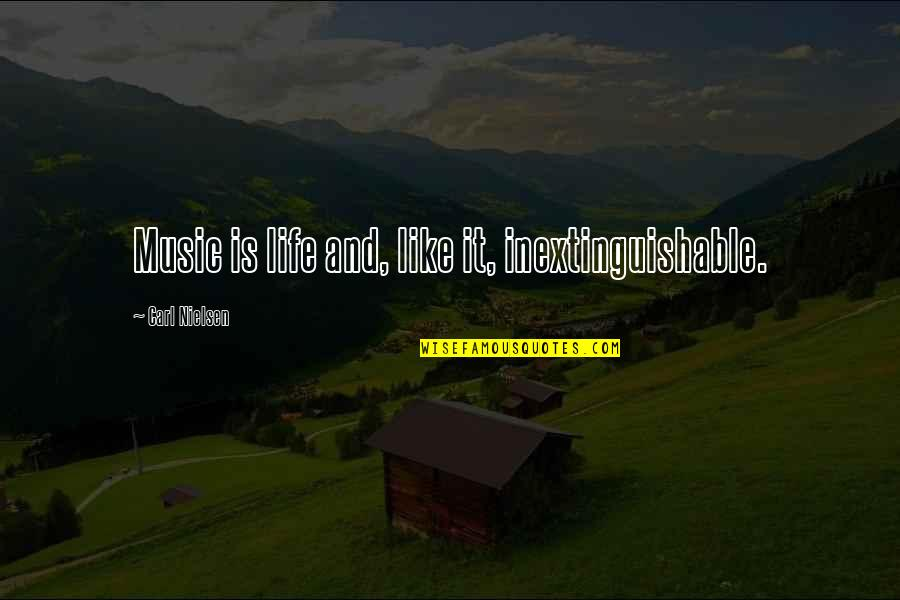 Life Is Like Music Quotes By Carl Nielsen: Music is life and, like it, inextinguishable.