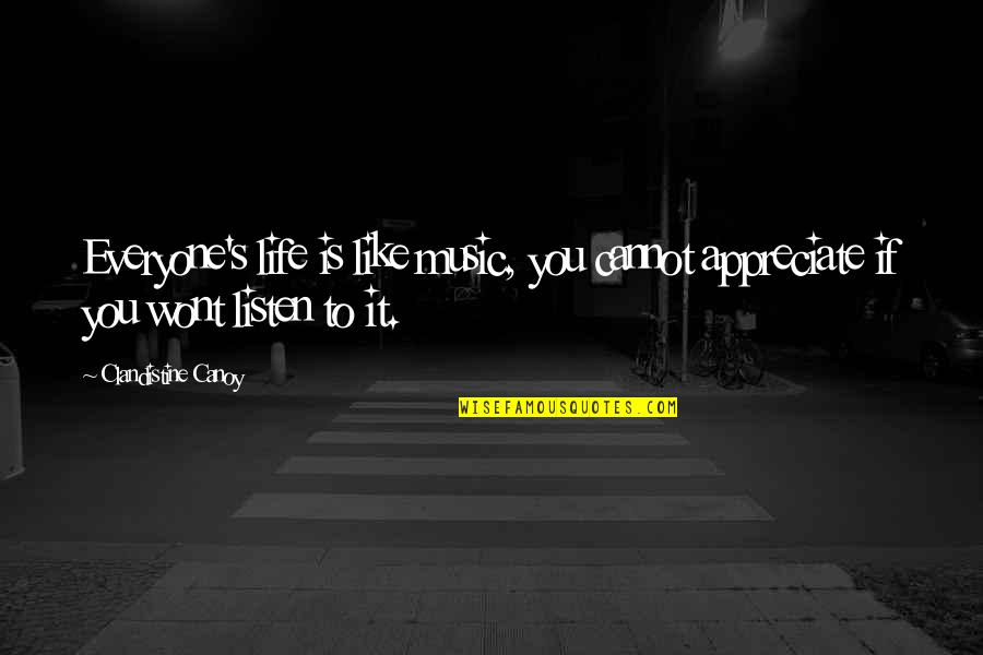 Life Is Like Music Quotes By Clandistine Canoy: Everyone's life is like music, you cannot appreciate
