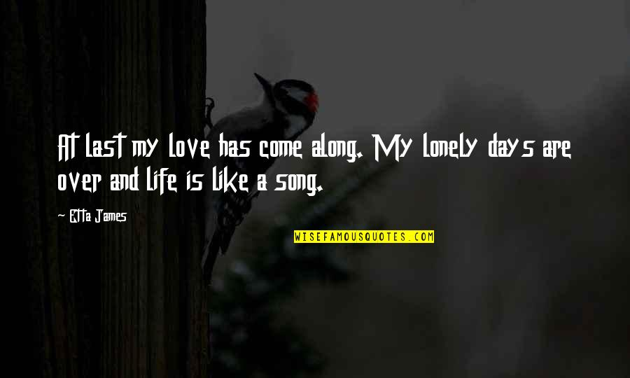 Life Is Like Music Quotes By Etta James: At last my love has come along. My