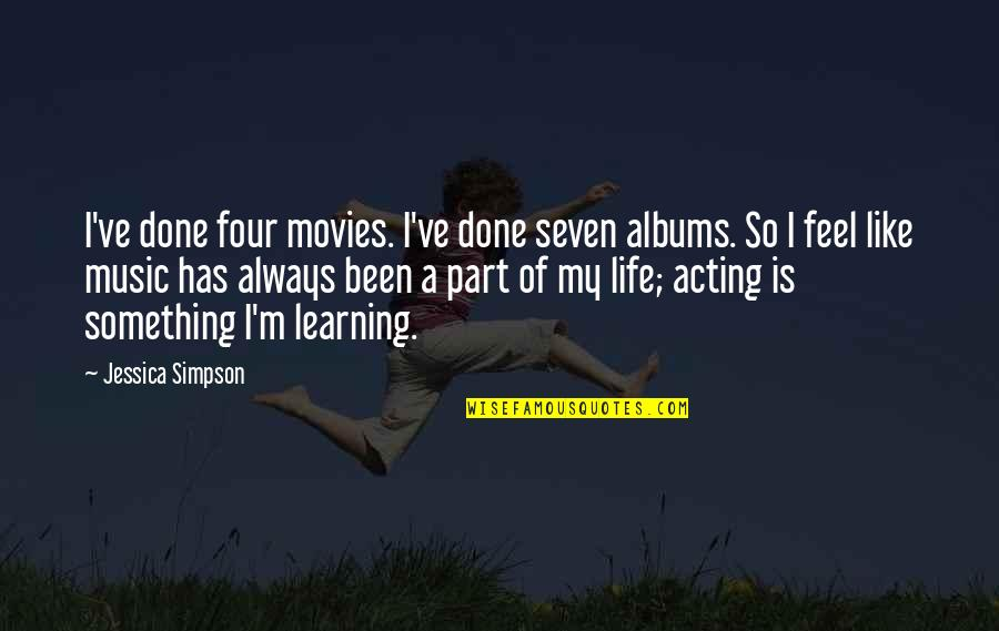 Life Is Like Music Quotes By Jessica Simpson: I've done four movies. I've done seven albums.