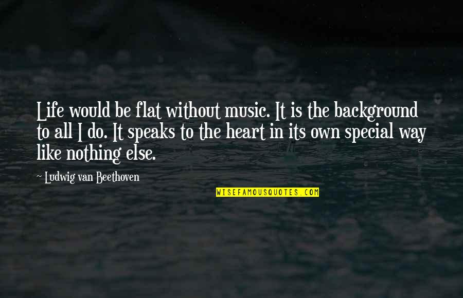 Life Is Like Music Quotes By Ludwig Van Beethoven: Life would be flat without music. It is