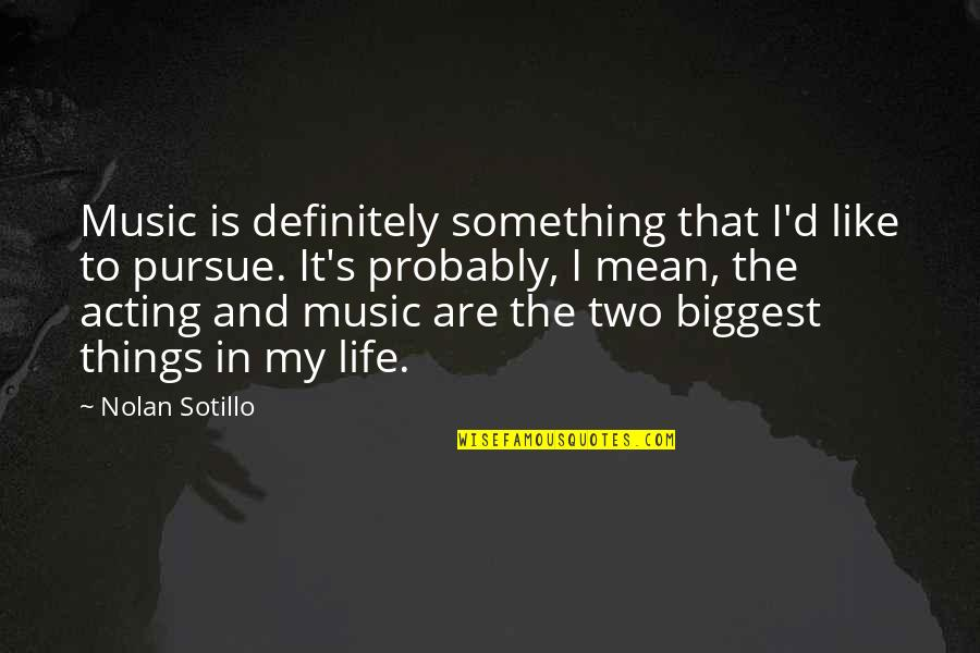 Life Is Like Music Quotes By Nolan Sotillo: Music is definitely something that I'd like to
