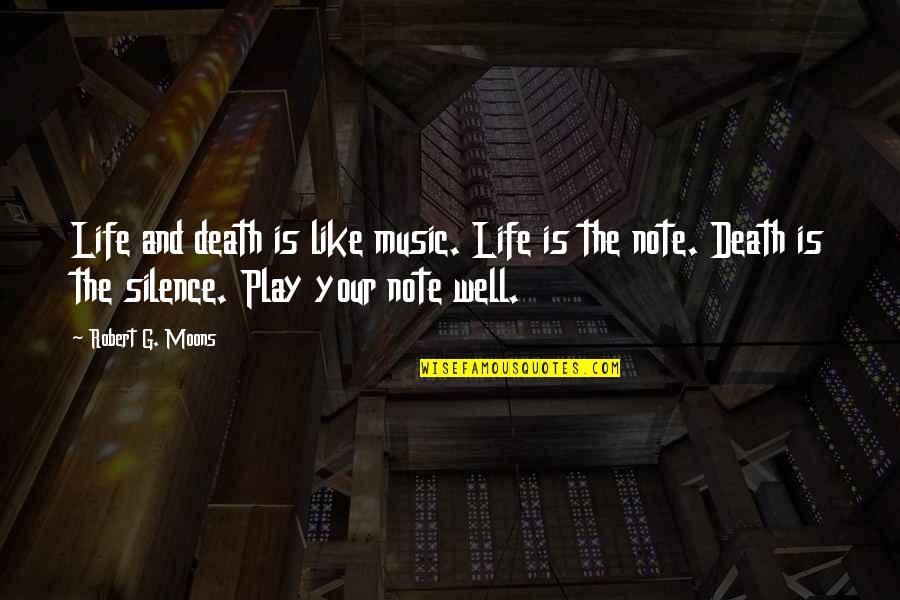 Life Is Like Music Quotes By Robert G. Moons: Life and death is like music. Life is