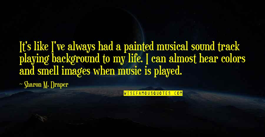 Life Is Like Music Quotes By Sharon M. Draper: It's like I've always had a painted musical