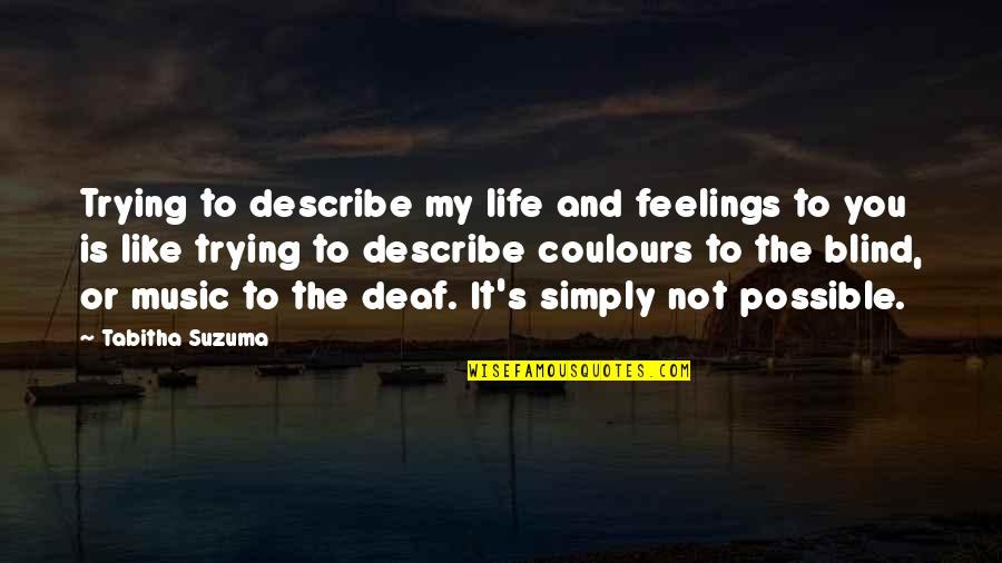 Life Is Like Music Quotes By Tabitha Suzuma: Trying to describe my life and feelings to