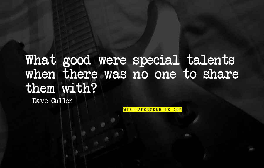 Life Is Like Photography Quotes By Dave Cullen: What good were special talents when there was