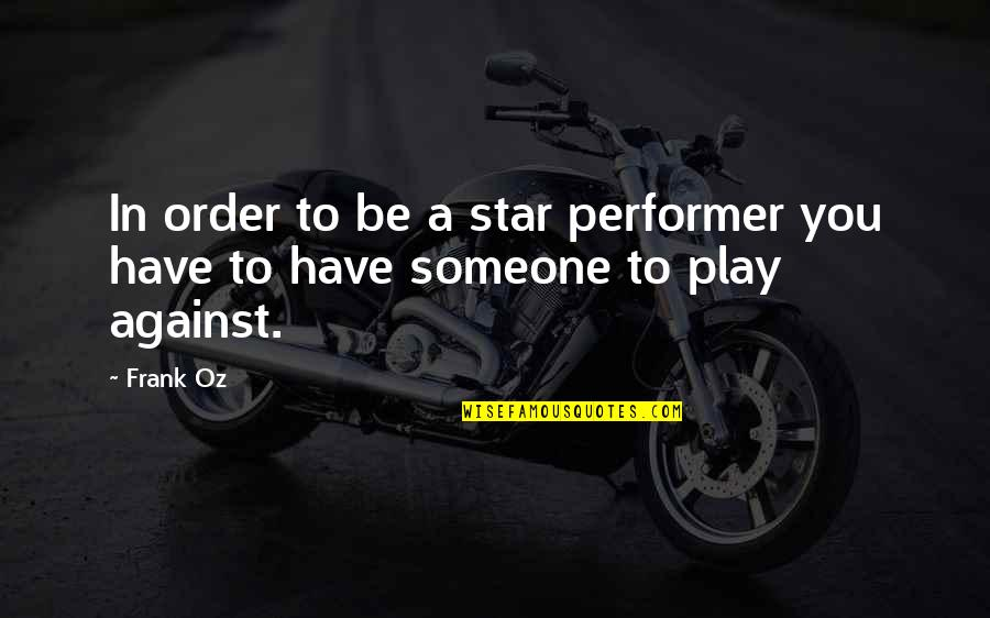 Life Is Like Photography Quotes By Frank Oz: In order to be a star performer you