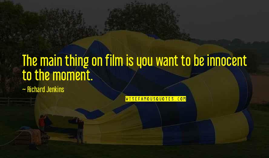Life Is Like Photography Quotes By Richard Jenkins: The main thing on film is you want