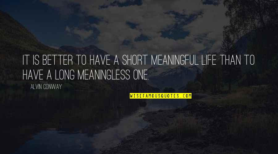 Life Is Meaningless Without You Quotes By Alvin Conway: It is better to have a short meaningful