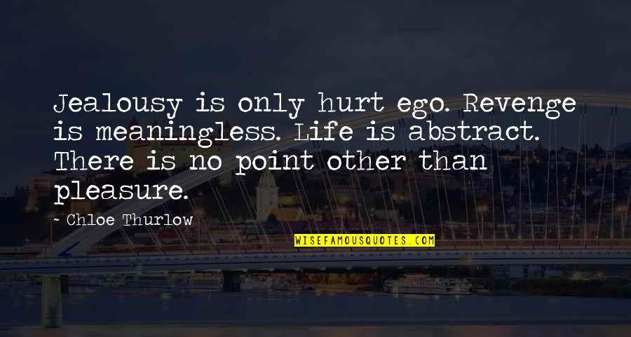 Life Is Meaningless Without You Quotes By Chloe Thurlow: Jealousy is only hurt ego. Revenge is meaningless.