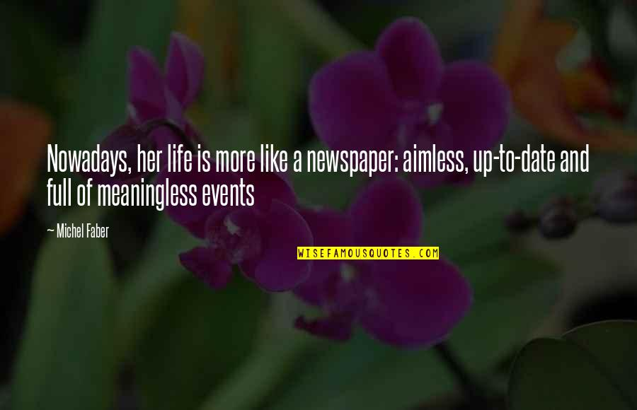 Life Is Meaningless Without You Quotes By Michel Faber: Nowadays, her life is more like a newspaper: