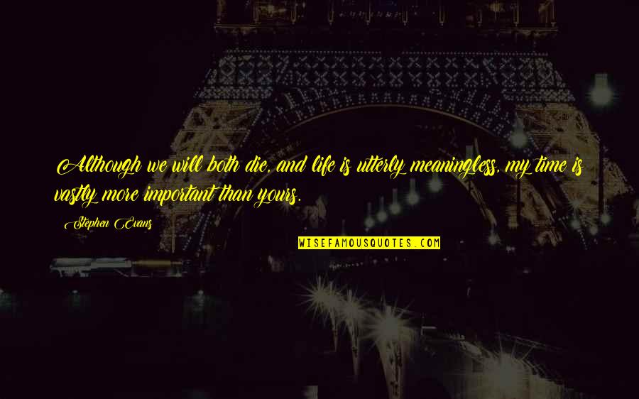 Life Is Meaningless Without You Quotes By Stephen Evans: Although we will both die, and life is