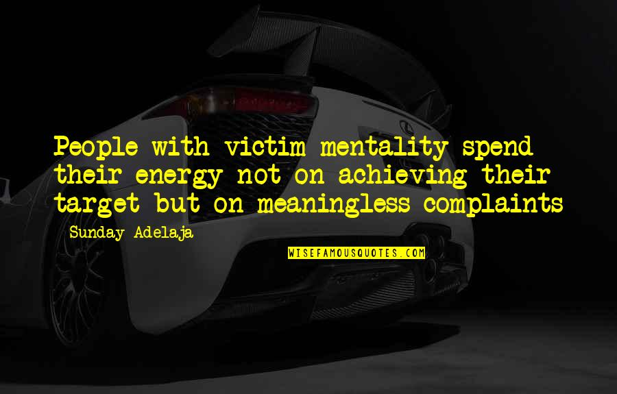 Life Is Meaningless Without You Quotes By Sunday Adelaja: People with victim mentality spend their energy not