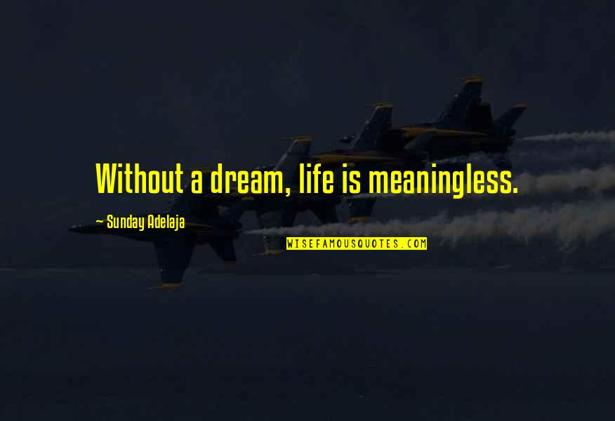 Life Is Meaningless Without You Quotes By Sunday Adelaja: Without a dream, life is meaningless.