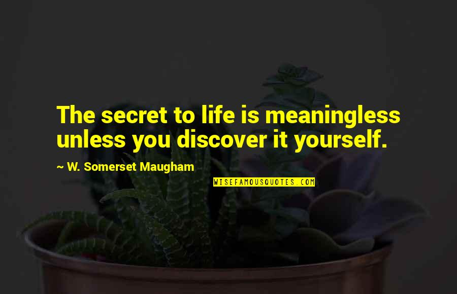 Life Is Meaningless Without You Quotes By W. Somerset Maugham: The secret to life is meaningless unless you