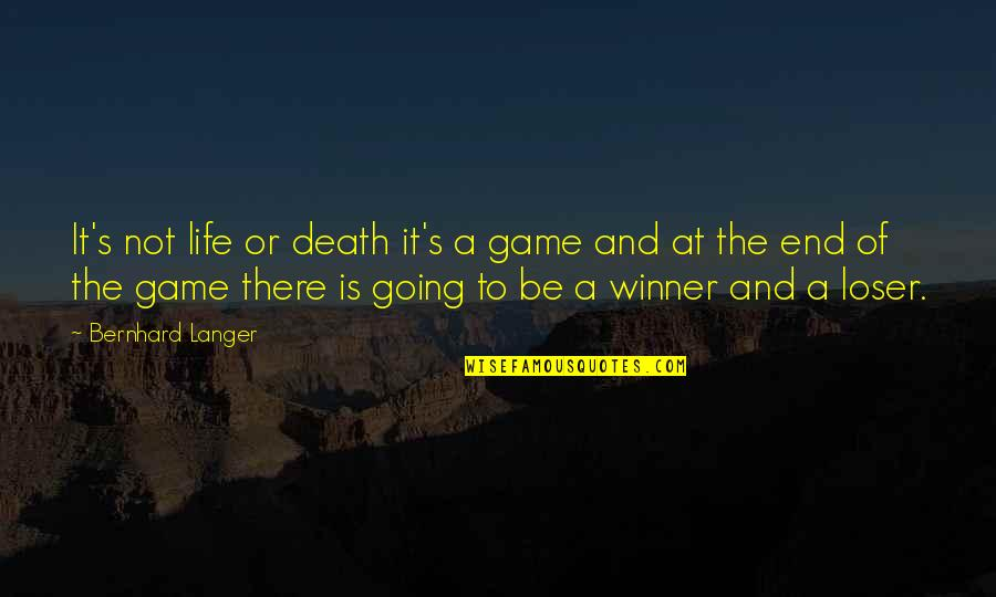 Life Is Not A Game Quotes By Bernhard Langer: It's not life or death it's a game
