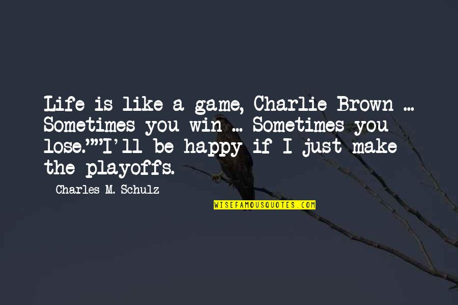 Life Is Not A Game Quotes By Charles M. Schulz: Life is like a game, Charlie Brown ...
