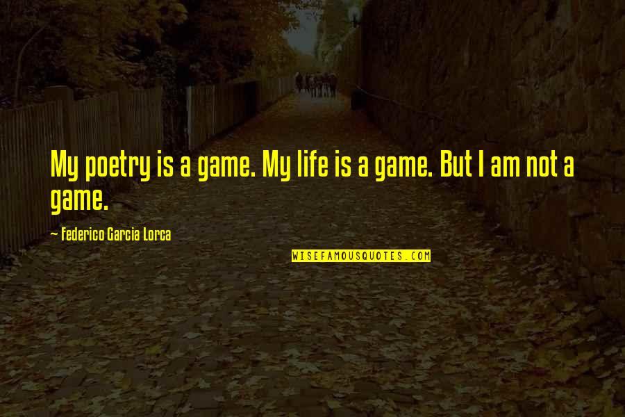 Life Is Not A Game Quotes By Federico Garcia Lorca: My poetry is a game. My life is