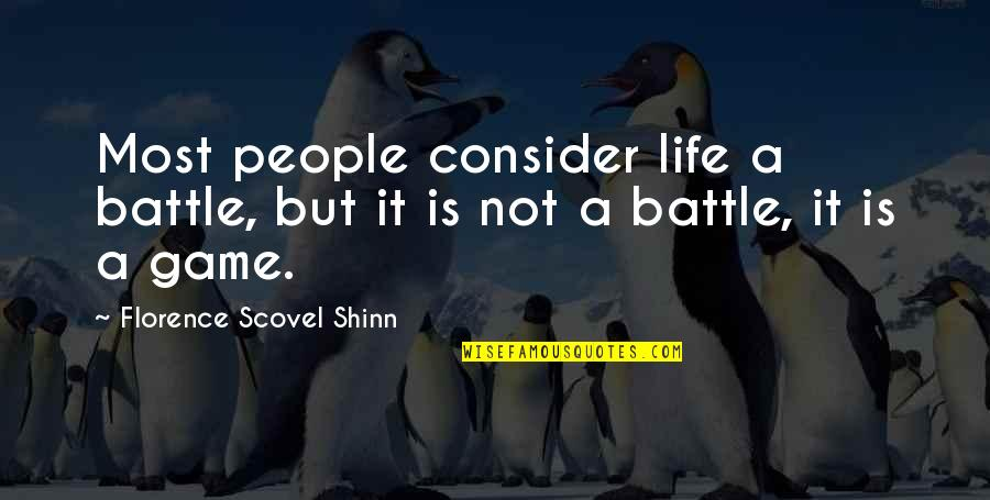 Life Is Not A Game Quotes By Florence Scovel Shinn: Most people consider life a battle, but it