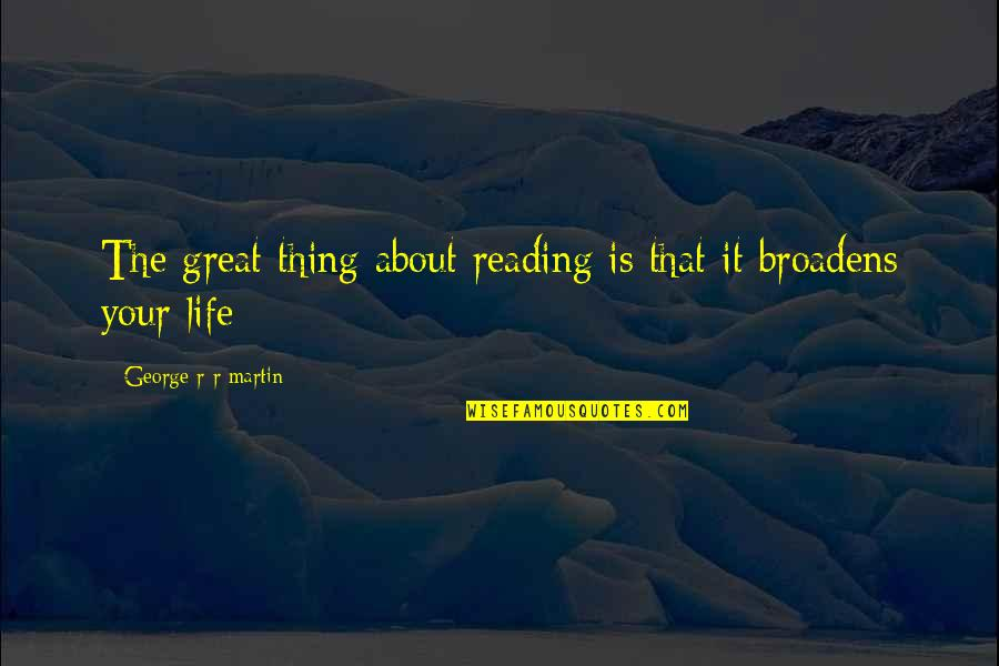 Life Is Not A Game Quotes By George R R Martin: The great thing about reading is that it