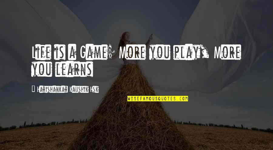 Life Is Not A Game Quotes By Harishankar Kaushik Hsk: Life is a Game; More you play, More