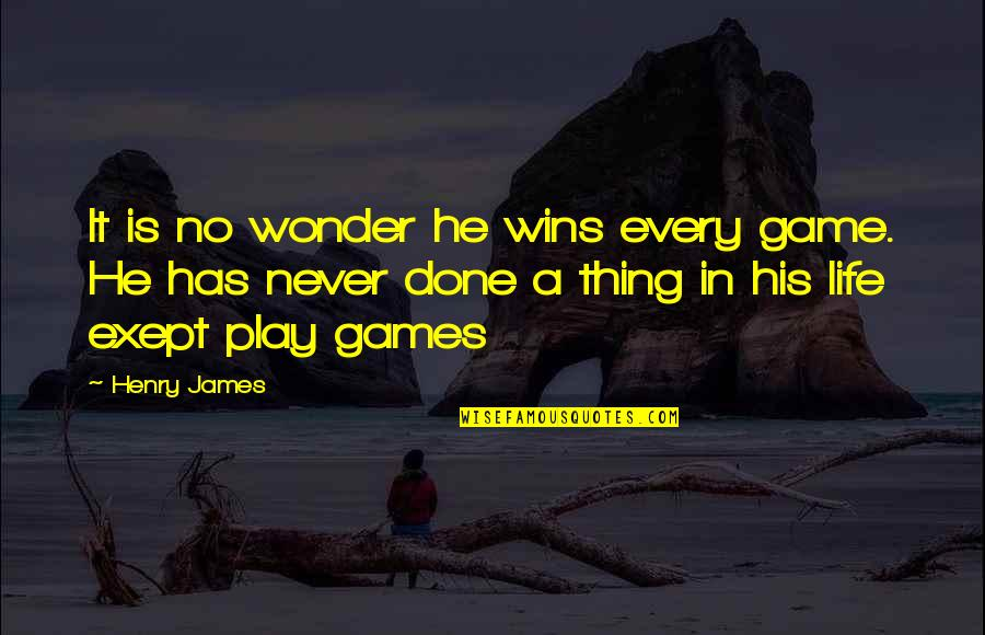 Life Is Not A Game Quotes By Henry James: It is no wonder he wins every game.