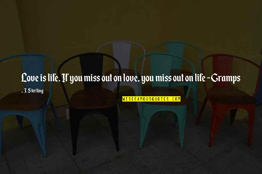 Life Is Not A Game Quotes By J. Sterling: Love is life. If you miss out on