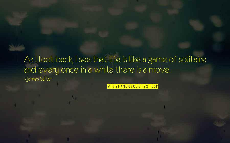 Life Is Not A Game Quotes By James Salter: As I look back, I see that life