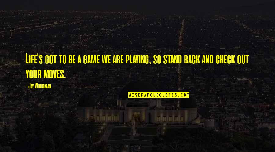 Life Is Not A Game Quotes By Jay Woodman: Life's got to be a game we are
