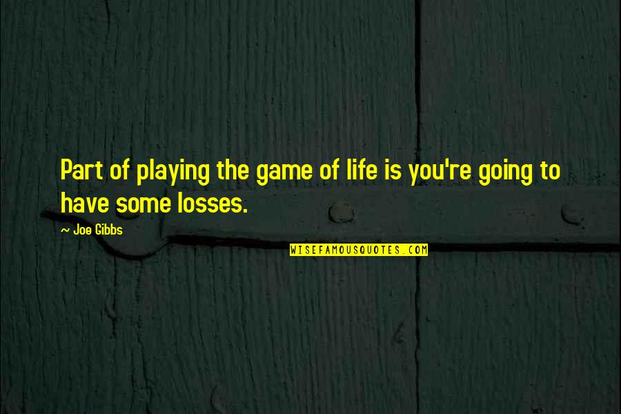 Life Is Not A Game Quotes By Joe Gibbs: Part of playing the game of life is